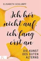 Elisabeth Schlumpf: Ich hör nicht auf, ich fang erst an ★★★★