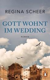 """Gott wohnt im Wedding - Roman - Der neue Roman der Autorin von """"Machandel"""""""