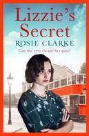 Rosie Clarke: Lizzie's Secret