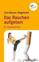 Das Rauchen aufgeben - Ein wingwave-Buch