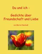 Marion Neuhauß: Du und ich - Gedichte über Freundschaft und Liebe