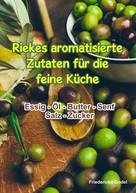 Friedericke Godel: Riekes aromatisierte Zutaten für die feine Küche