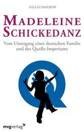Madeleine Schickedanz - Vom Untergang einer deutschen Familie und des Quelle-Imperiums