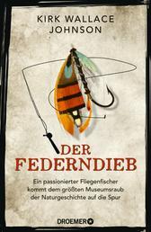 Der Federndieb - Ein passionierter Fliegenfischer kommt dem größten Museumsraub der Naturgeschichte auf die Spur