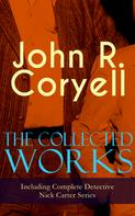 John R. Coryell: The Collected Works of John R. Coryell (Including Complete Detective Nick Carter Series)