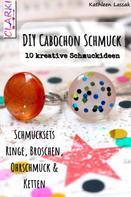 Kathleen Lassak: DIY Cabochon Schmuck ★★★