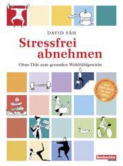 Stressfrei abnehmen - Ohne Diät zum gesunden Wohlfühlgewicht