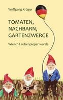 Wolfgang Krüger: Tomaten, Nachbarn, Gartenzwerge