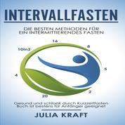 Intervallfasten - Die besten Methoden für ein intermittierendes Fasten - 16 8, 5 2, 20 4 & 10in2 - Gesund und schlank durch Kurzzeitfasten - Buch ist bestens für Anfänger geeignet