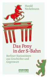 Das Pony in der S-Bahn - Berliner Kuriositäten aus Geschichte und Gegenwart