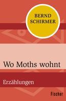 Bernd Schirmer: Wo Moths wohnt