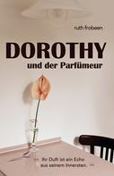 Ruth Frobeen: Dorothy und der Parfümeur
