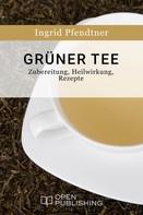 Ingrid Pfendtner: Grüner Tee - Zubereitung, Heilwirkung, Rezepte ★★★★★