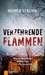 Verzehrende Flammen - Pfarrer Beermanns dritter Fall. Ein Kirchenkrimi