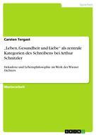 """Carsten Tergast: """"Leben, Gesundheit und Liebe"""" als zentrale Kategorien des Schreibens bei Arthur Schnitzler"""