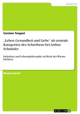 """""""Leben, Gesundheit und Liebe"""" als zentrale Kategorien des Schreibens bei Arthur Schnitzler"""