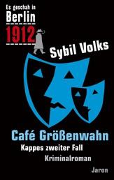 Café Größenwahn - Kappes zweiter Fall. Kriminalroman (Es geschah in Berlin 1912)