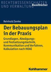 Der Bebauungsplan in der Praxis - Grundlagen, Abwägungs- und Festsetzungstechnik, Kommunikation und Verfahren, Kalkulation nach HOAI
