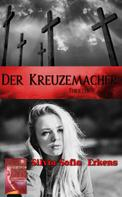 Silvia Sofia Erkens: Der Kreuzemacher