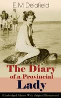 E. M. Delafield: The Diary of a Provincial Lady (Unabridged Edition With Original Illustrations): Humorous Classic From the Renowned Author of Thank Heaven Fasting, Faster! Faster! & The Way Things Are
