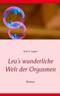 Kim G. Logan: Lea's wunderliche Welt der Orgasmen