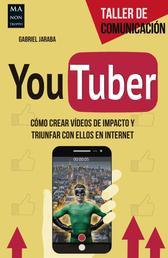 YouTuber - Cómo crear vídeos de impacto y triunfar con ellos en internet