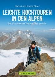 Leichte Hochtouren in den Alpen - Ein Tourenführer mit Wanderwegen im Hochgebirge und hochalpinen Wanderungen in den Alpen. Die schönsten Bergtouren mit Gletscher-Panorama.