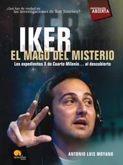 Iker. El mago del misterio - Los expedientes X de Cuarto Milenio al descubierto