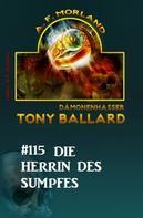 A. F. Morland: Tony Ballard #115: Die Herrin des Sumpfes