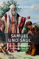 Franz Eugen Schlachter: Samuel und Saul