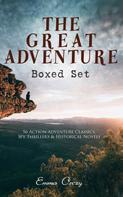 Emma Orczy: THE GREAT ADVENTURE Boxed Set: 56 Action-Adventure Classics, Spy Thrillers & Historical Novels