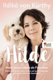 Hilde - Mein neues Leben als Frauchen. Sehnsucht an der Leine, Irrsinn auf der Hundewiese und spätes Glück mit Gassibeutel