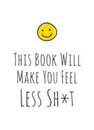 A Non: This Book Will Make You Feel Less Sh*t