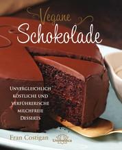 Vegane Schokolade - Unvergleichlich köstliche und verführerische milchfreie Desserts