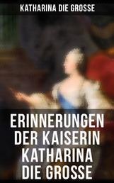 Erinnerungen der Kaiserin Katharina die Große - Von ihr selbst verfasst