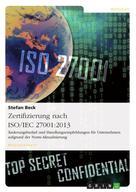 Stefan Beck: Zertifizierung nach ISO/IEC 27001:2013. Änderungsbedarf und Handlungsempfehlungen für Unternehmen aufgrund der Norm-Aktualisierung