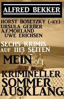 Alfred Bekker: Sechs Krimis auf 1113 Seiten: Mein krimineller Sommer-Ausklang