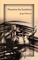 Jorge Debravo: Nosotros los hombres