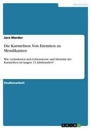 Die Karmeliten. Von Eremiten zu Mendikanten - Wie veränderten sich Lebensweise und Identität der Karmeliten im langen 13. Jahrhundert?
