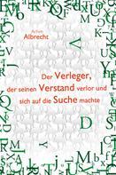 Achim Albrecht: Der Verleger, der seinen Verstand verlor und sich auf die Suche machte