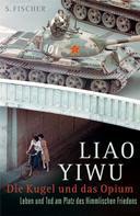 Liao Yiwu: Die Kugel und das Opium ★★★★