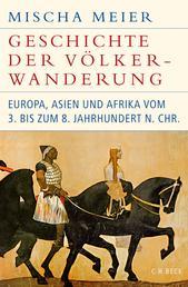 Geschichte der Völkerwanderung - Europa, Asien und Afrika vom 3. bis zum 8. Jahrhundert n.Chr.