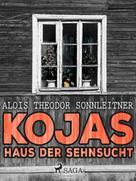 Alois Theodor Sonnleitner: Kojas Haus der Sehnsucht