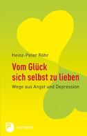 Heinz-Peter Röhr: Vom Glück sich selbst zu lieben ★★★★
