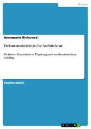 Dekonstruktivistische Architektur - Zwischen literarischem Ursprung und modernistischem Anklang