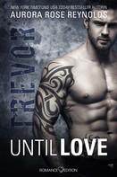 Aurora Rose Reynolds: Until Love: Trevor ★★★★