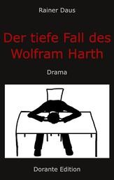 Der tiefe Fall des Wolfram Harth - Drama