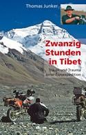 Thomas Junker: Zwanzig Stunden in Tibet