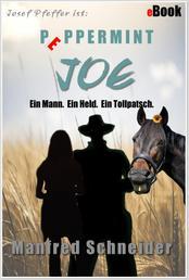 Josef Pfeffer ist: Peppermint Joe - Ein Mann. Ein Held. Ein Tollpatsch