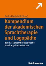 Kompendium der akademischen Sprachtherapie und Logopädie - Band 1: Sprachtherapeutische Handlungskompetenzen